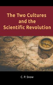 The Two Cultures and the Scientific Revolution, Snow C. P.