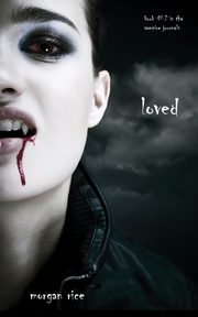 Loved (Book #2 in the Vampire Journals), Rice Morgan