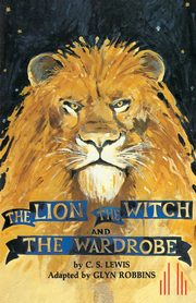 The Lion, the Witch and the Wardrobe, Lewis C. S.