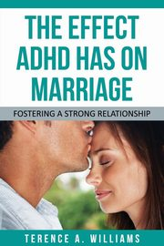 ksiazka tytuł: The Effect ADHD Has on Marriage autor: Williams Terence