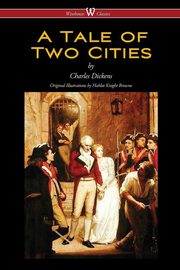 ksiazka tytuł: A Tale of Two Cities (Wisehouse Classics - with original Illustrations by Phiz) autor: Dickens Charles