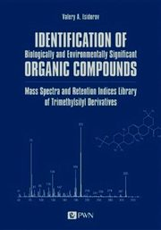 ksiazka tytuł: Identification of Biologically and Environmentally Significant Organic Compounds Mass Spectra and Retention Indices Library of Trimethylsilyl Derivatives autor: Isidorov Valery A.