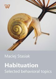 Habituation Selected behavioral topics, Stasiak Maciej